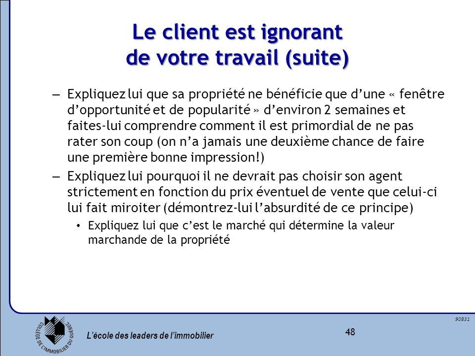 Lécole des leaders de limmobilier 48 90831 Le client est ignorant de votre travail (suite) – Expliquez lui que sa propriété ne bénéficie que dune « fe