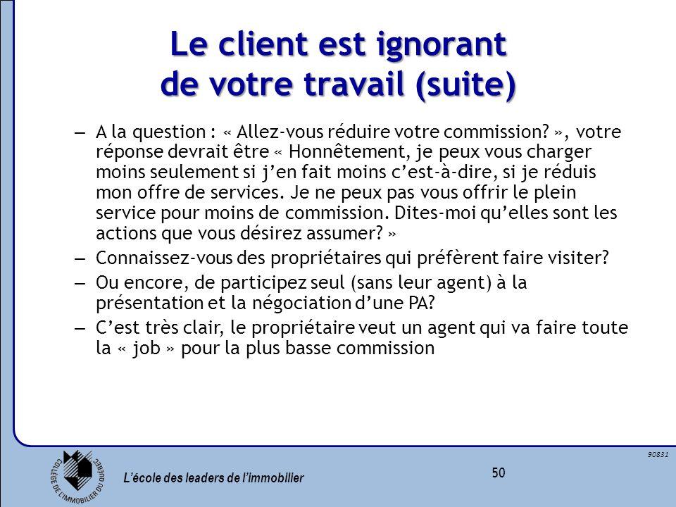 Lécole des leaders de limmobilier 50 90831 Le client est ignorant de votre travail (suite) – A la question : « Allez-vous réduire votre commission? »,