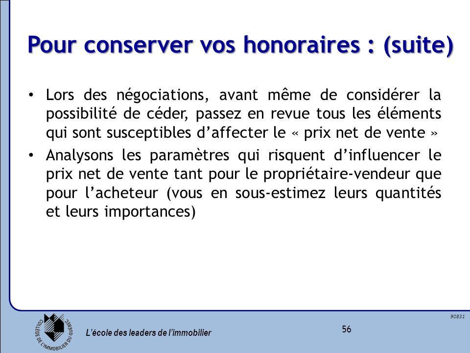 Lécole des leaders de limmobilier 56 90831 Pour conserver vos honoraires : (suite) Lors des négociations, avant même de considérer la possibilité de c