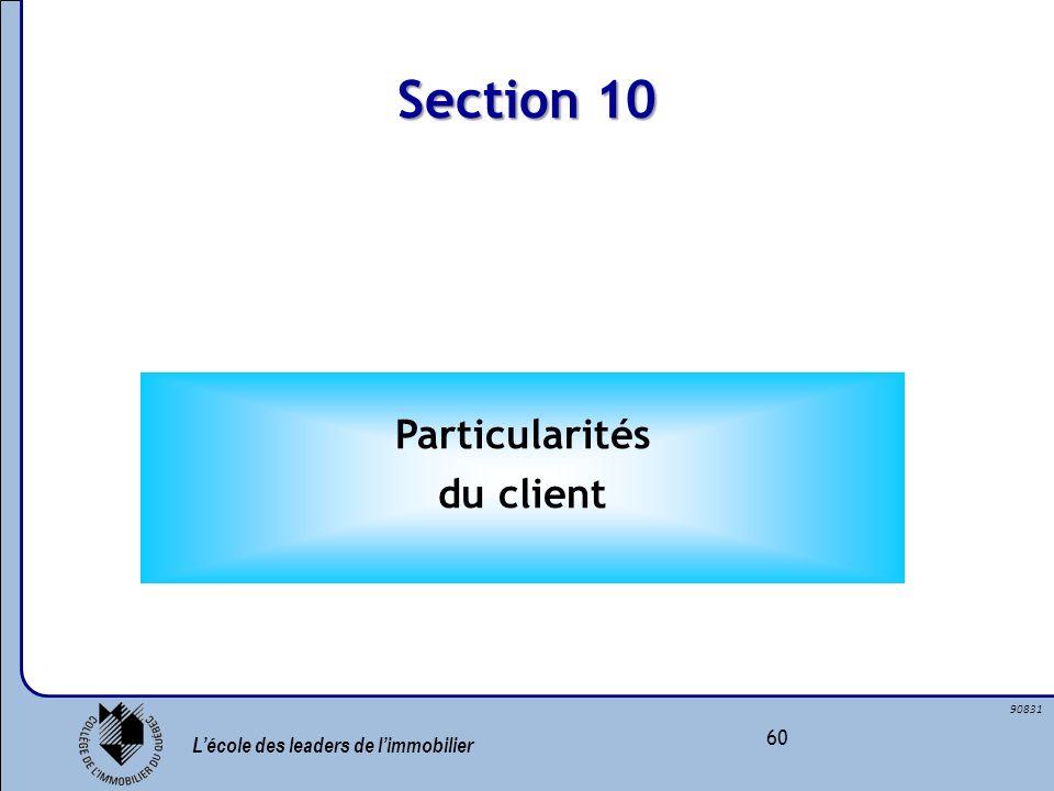Lécole des leaders de limmobilier 60 90831 Section 10 Particularités du client