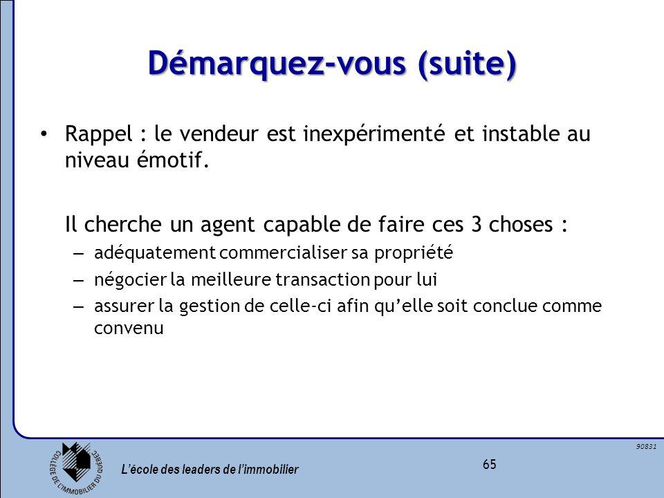 Lécole des leaders de limmobilier 65 90831 Démarquez-vous (suite) Rappel : le vendeur est inexpérimenté et instable au niveau émotif. Il cherche un ag