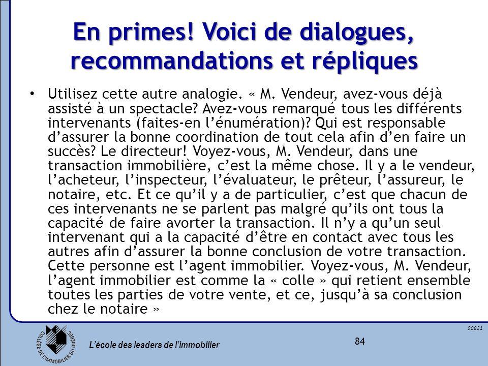 Lécole des leaders de limmobilier 84 90831 En primes! Voici de dialogues, recommandations et répliques Utilisez cette autre analogie. « M. Vendeur, av