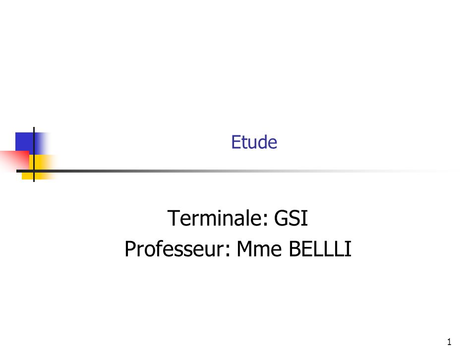 Etude Terminale: GSI Professeur: Mme BELLLI 1