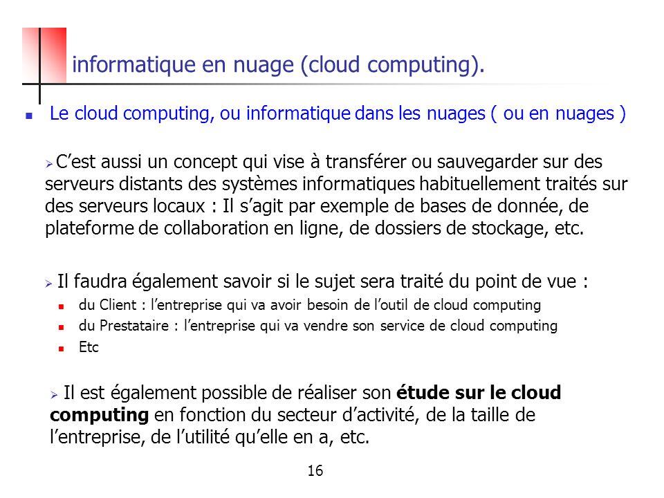 informatique en nuage (cloud computing). Le cloud computing, ou informatique dans les nuages ( ou en nuages ) Cest aussi un concept qui vise à transfé