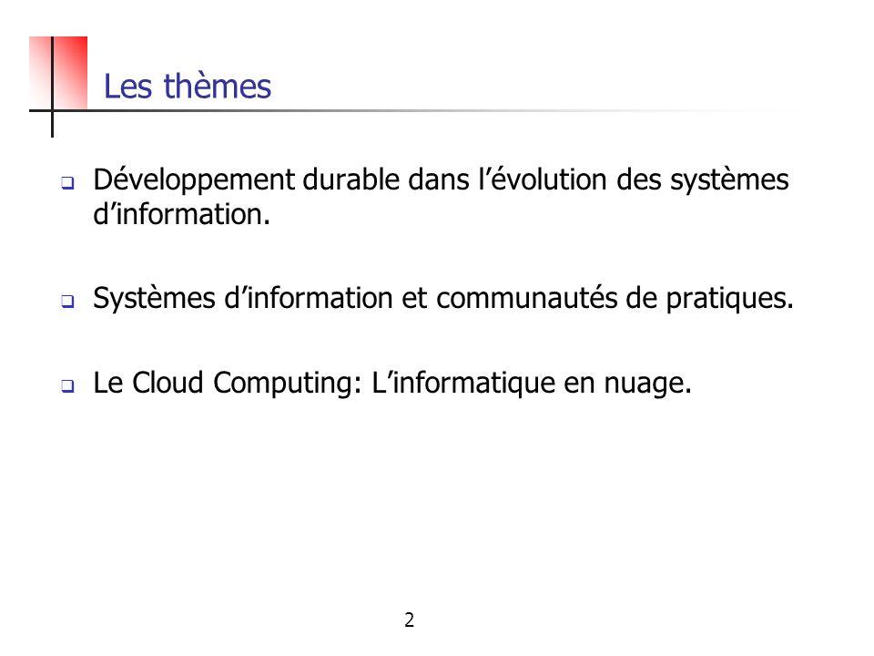 Les thèmes Développement durable dans lévolution des systèmes dinformation. Systèmes dinformation et communautés de pratiques. Le Cloud Computing: Lin
