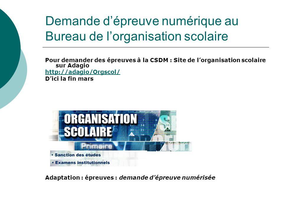 Demande dépreuve numérique au Bureau de lorganisation scolaire Pour demander des épreuves à la CSDM : Site de lorganisation scolaire sur Adagio http:/