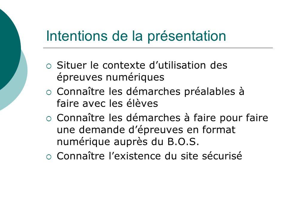 Intentions de la présentation Situer le contexte dutilisation des épreuves numériques Connaître les démarches préalables à faire avec les élèves Conna