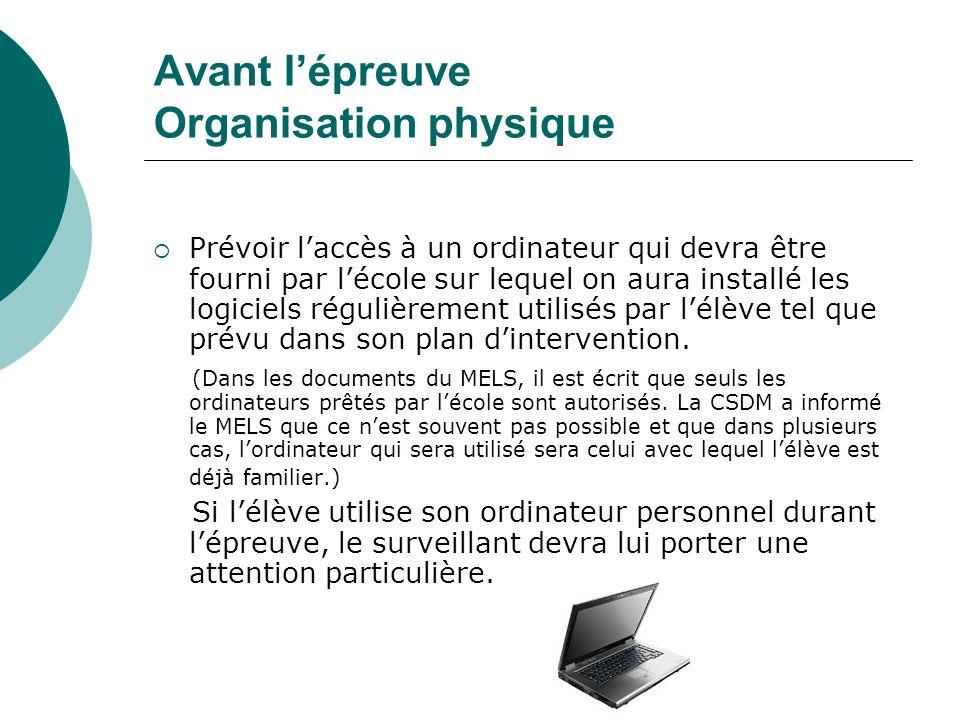 Avant lépreuve Organisation physique Prévoir laccès à un ordinateur qui devra être fourni par lécole sur lequel on aura installé les logiciels réguliè