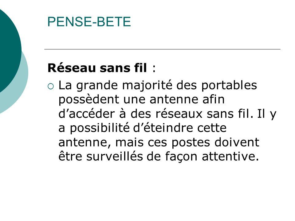 PENSE-BETE Réseau sans fil : La grande majorité des portables possèdent une antenne afin daccéder à des réseaux sans fil. Il y a possibilité déteindre