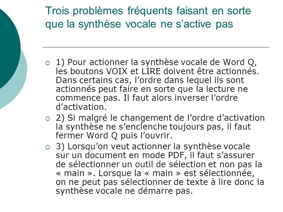 Trois problèmes fréquents faisant en sorte que la synthèse vocale ne sactive pas 1) Pour actionner la synthèse vocale de Word Q, les boutons VOIX et L