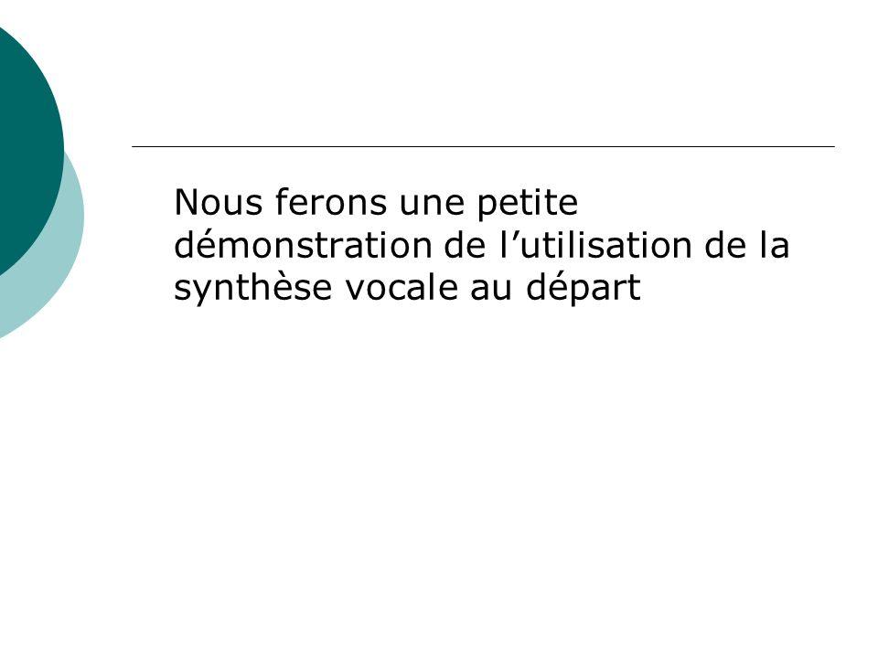 Nous ferons une petite démonstration de lutilisation de la synthèse vocale au départ