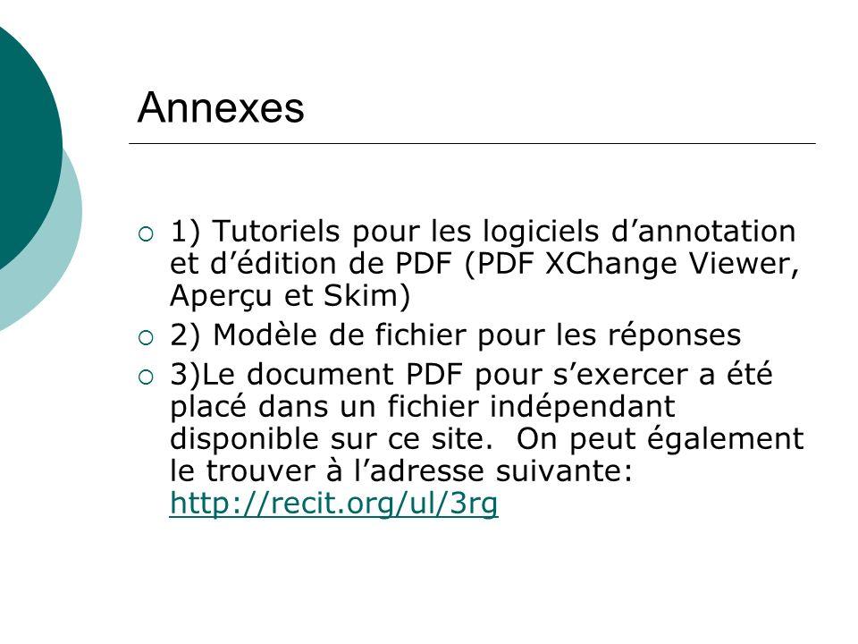 Annexes 1) Tutoriels pour les logiciels dannotation et dédition de PDF (PDF XChange Viewer, Aperçu et Skim) 2) Modèle de fichier pour les réponses 3)L