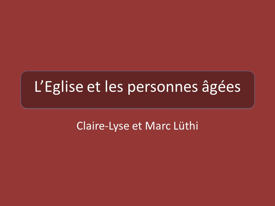 LEglise et les personnes âgées Claire-Lyse et Marc Lüthi