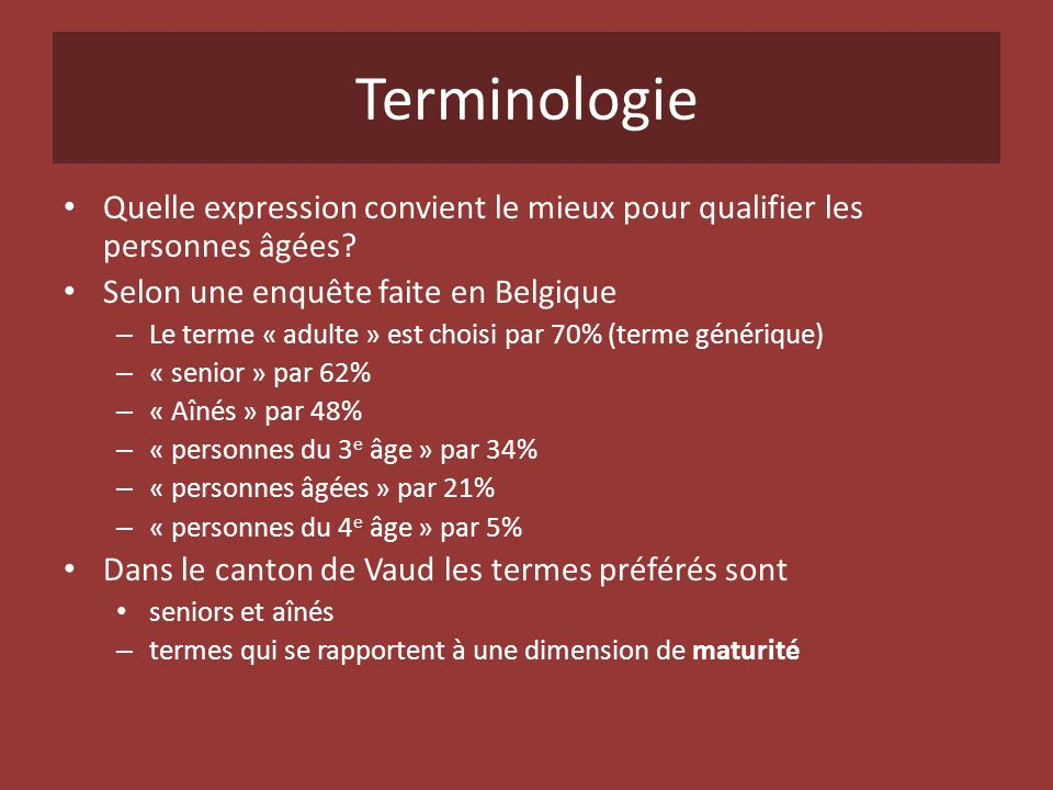 Terminologie Quelle expression convient le mieux pour qualifier les personnes âgées? Selon une enquête faite en Belgique – Le terme « adulte » est cho