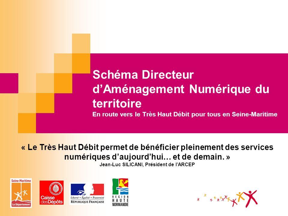 Schéma Directeur dAménagement Numérique du territoire En route vers le Très Haut Débit pour tous en Seine-Maritime « Le Très Haut Débit permet de béné