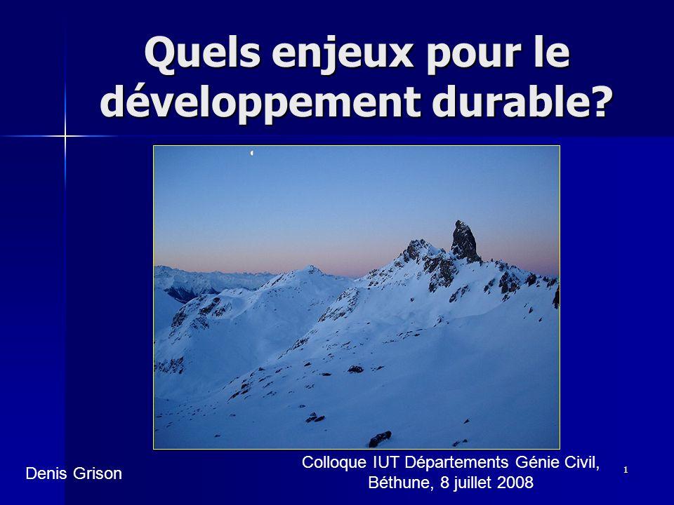 1 Quels enjeux pour le développement durable? Denis Grison Colloque IUT Départements Génie Civil, Béthune, 8 juillet 2008