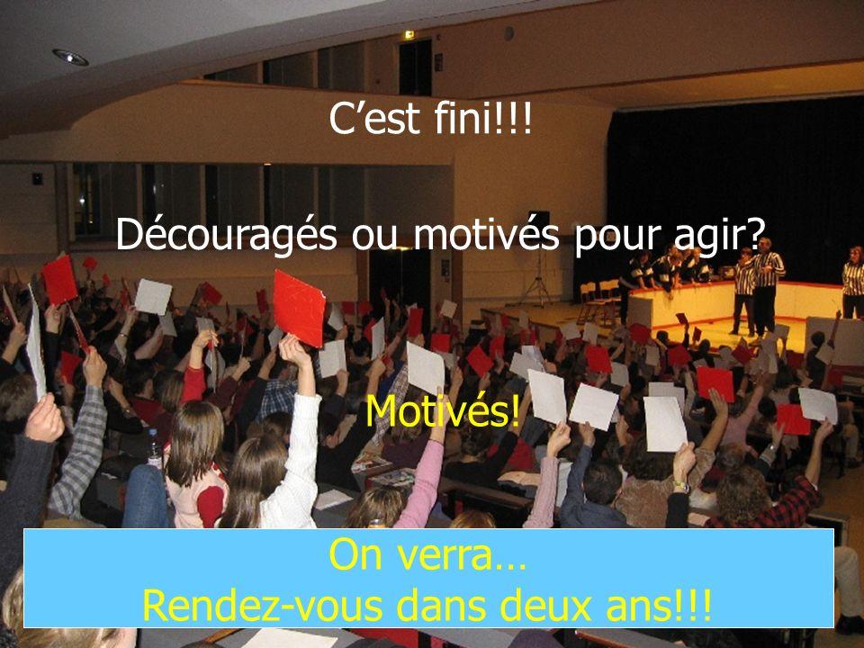104 Cest fini!!! Découragés ou motivés pour agir? Motivés! On verra… Rendez-vous dans deux ans!!!