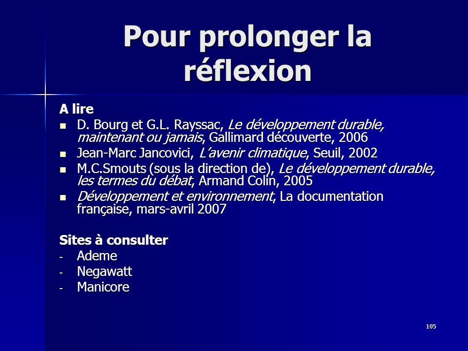 105 Pour prolonger la réflexion A lire D. Bourg et G.L. Rayssac, Le développement durable, maintenant ou jamais, Gallimard découverte, 2006 D. Bourg e