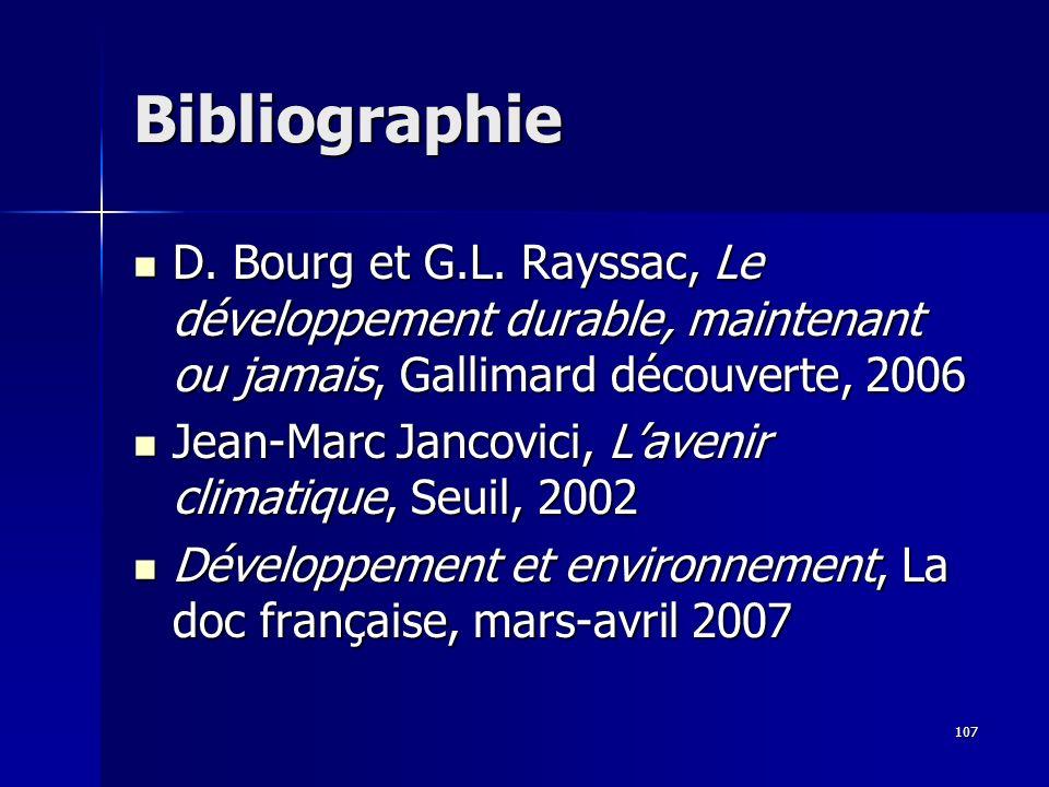107 Bibliographie D. Bourg et G.L. Rayssac, Le développement durable, maintenant ou jamais, Gallimard découverte, 2006 D. Bourg et G.L. Rayssac, Le dé
