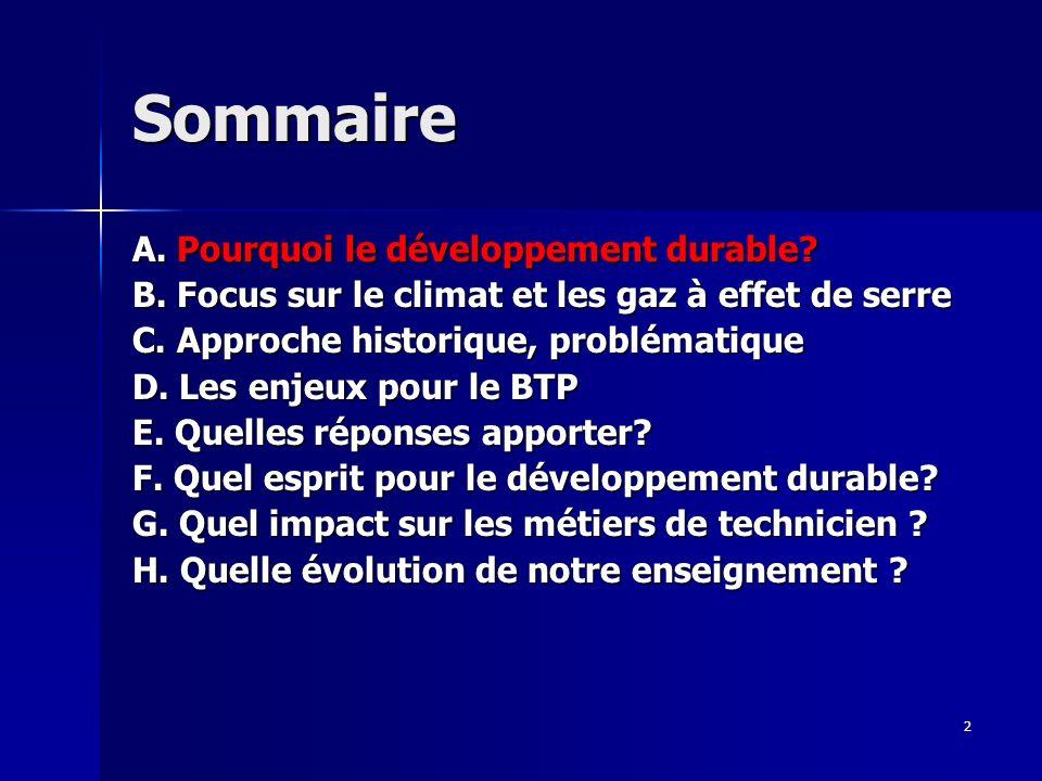 2 Sommaire A. Pourquoi le développement durable? B. Focus sur le climat et les gaz à effet de serre C. Approche historique, problématique D. Les enjeu