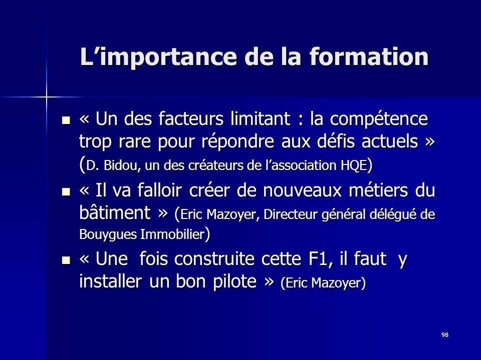 98 Limportance de la formation « Un des facteurs limitant : la compétence trop rare pour répondre aux défis actuels » ( D. Bidou, un des créateurs de