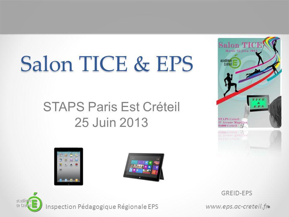Salon TICE & EPS GREID-EPS www.eps.ac-creteil.fr STAPS Paris Est Créteil 25 Juin 2013 Inspection Pédagogique Régionale EPS