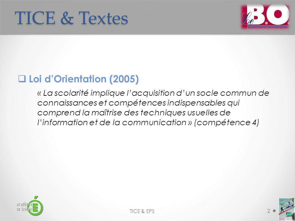 TICE & Textes TICE & EPS 2 Loi dOrientation (2005) « La scolarité implique lacquisition dun socle commun de connaissances et compétences indispensable