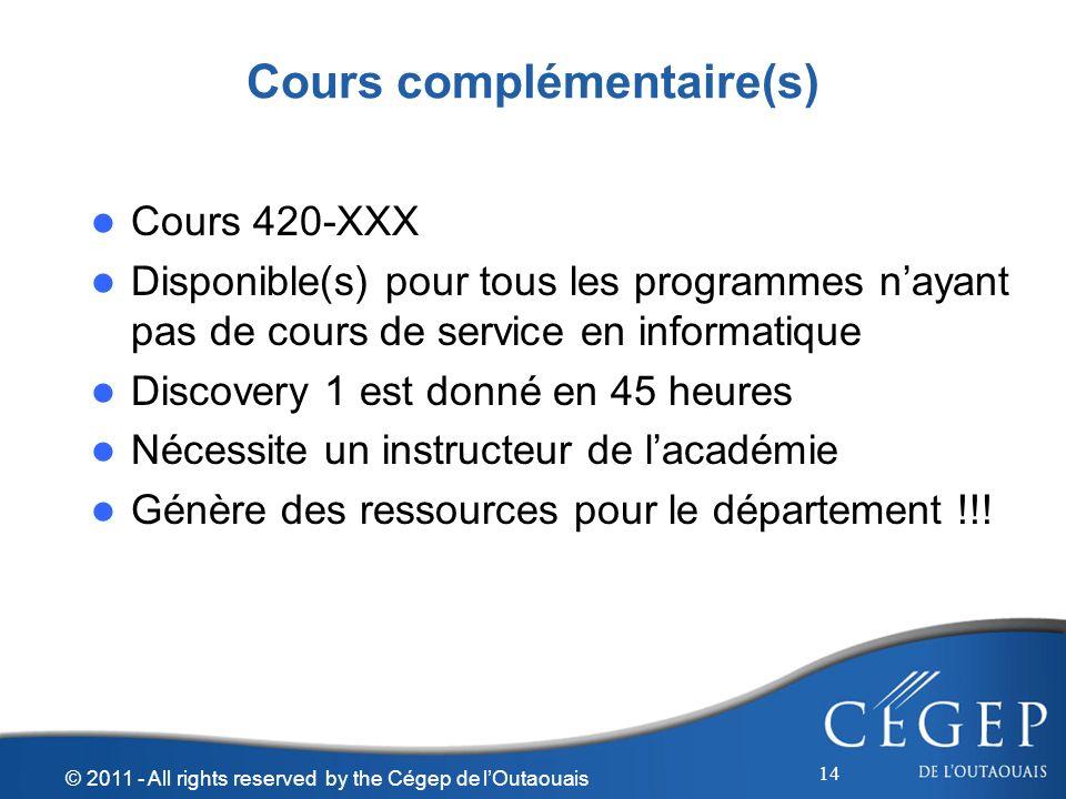 Cours complémentaire(s) Cours 420-XXX Disponible(s) pour tous les programmes nayant pas de cours de service en informatique Discovery 1 est donné en 4