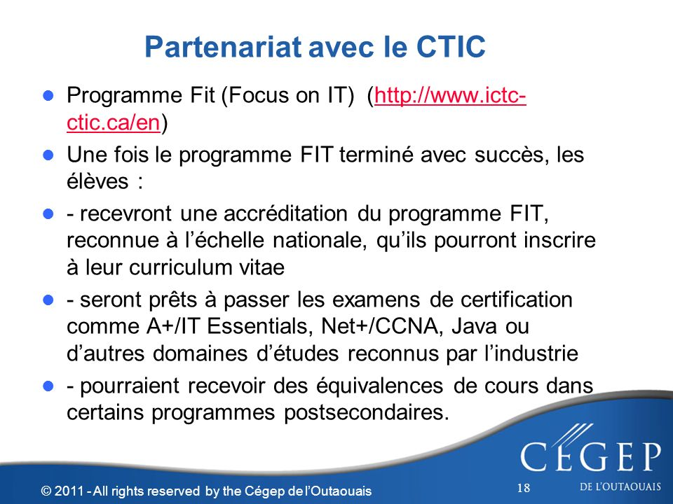 Programme Fit (Focus on IT) (http://www.ictc- ctic.ca/en)http://www.ictc- ctic.ca/en Une fois le programme FIT terminé avec succès, les élèves : - rec
