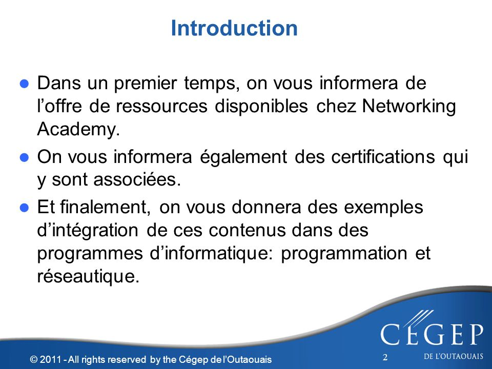 Introduction Dans un premier temps, on vous informera de loffre de ressources disponibles chez Networking Academy.