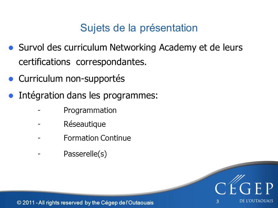 3 Sujets de la présentation Survol des curriculum Networking Academy et de leurs certifications correspondantes. Survol des curriculum Networking Acad