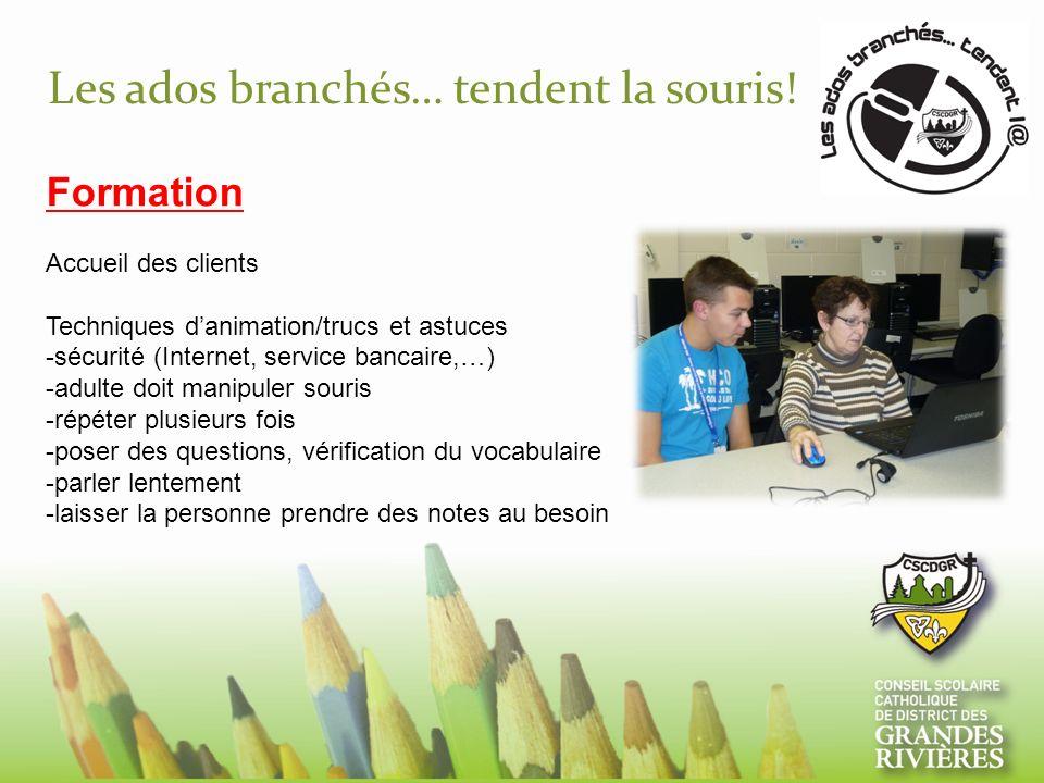Les ados branchés… tendent la souris! Formation Accueil des clients Techniques danimation/trucs et astuces -sécurité (Internet, service bancaire,…) -a
