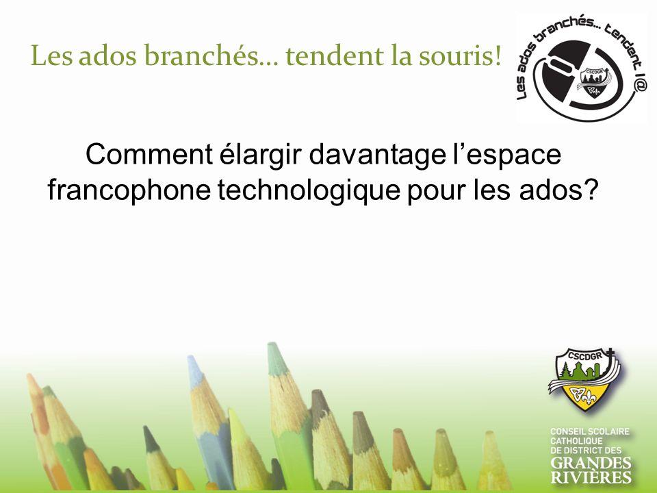 Les ados branchés… tendent la souris! Comment élargir davantage lespace francophone technologique pour les ados?