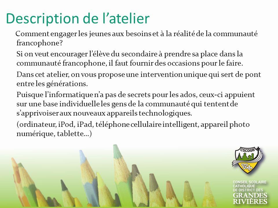 Description de latelier Comment engager les jeunes aux besoins et à la réalité de la communauté francophone? Si on veut encourager lélève du secondair