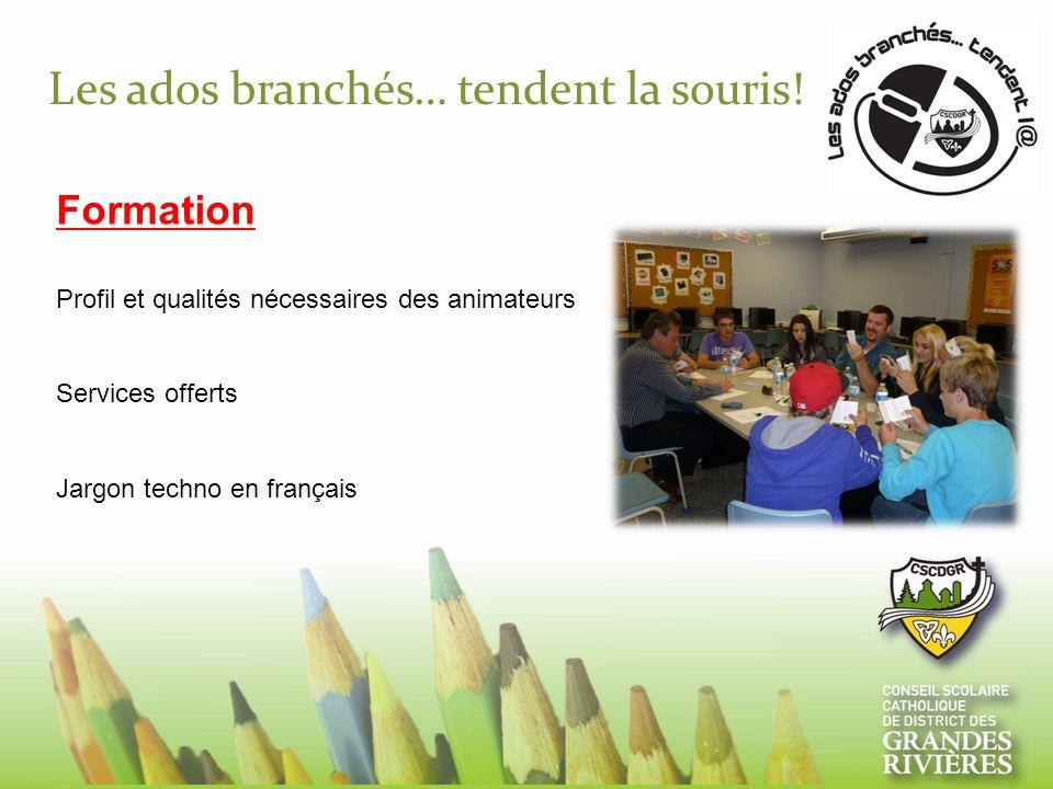 Les ados branchés… tendent la souris! Formation Profil et qualités nécessaires des animateurs Services offerts Jargon techno en français