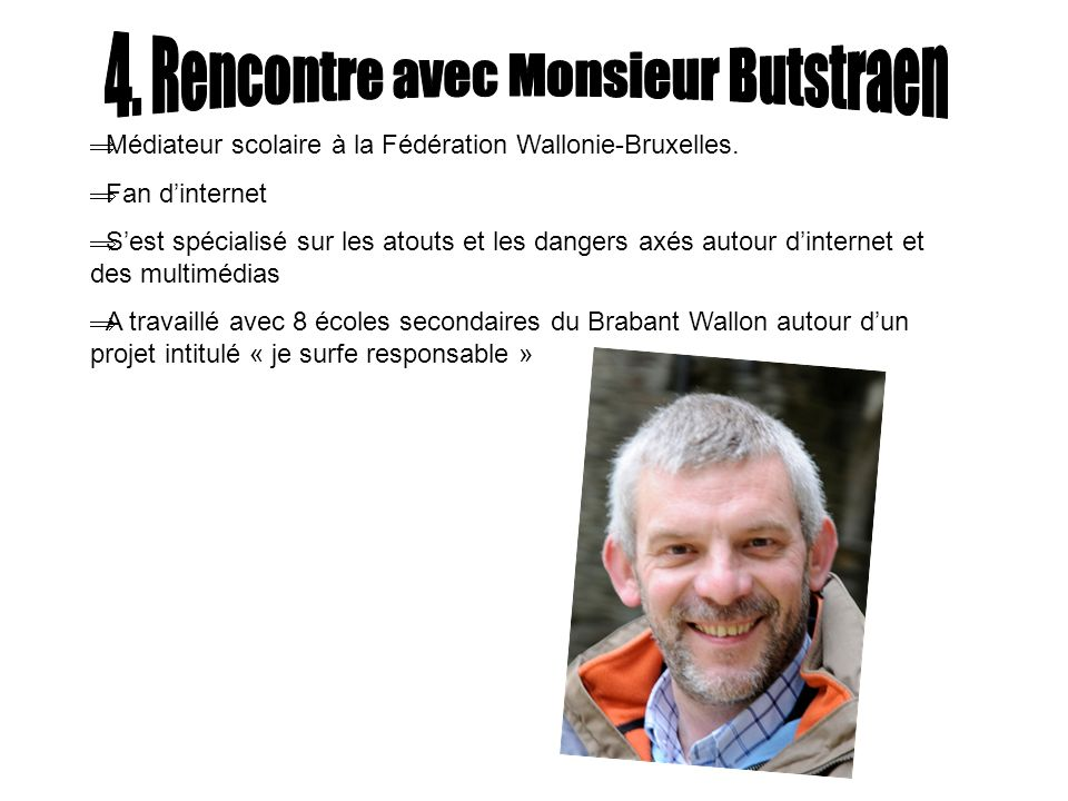 Médiateur scolaire à la Fédération Wallonie-Bruxelles. Fan dinternet Sest spécialisé sur les atouts et les dangers axés autour dinternet et des multim