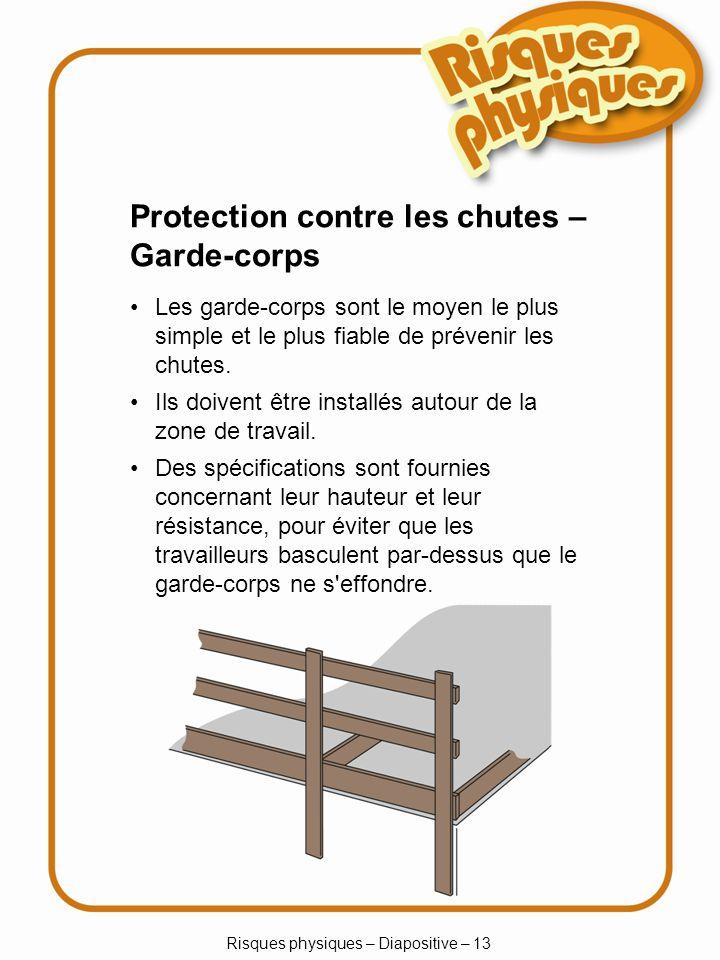 Risques physiques – Diapositive – 13 Les garde-corps sont le moyen le plus simple et le plus fiable de prévenir les chutes.