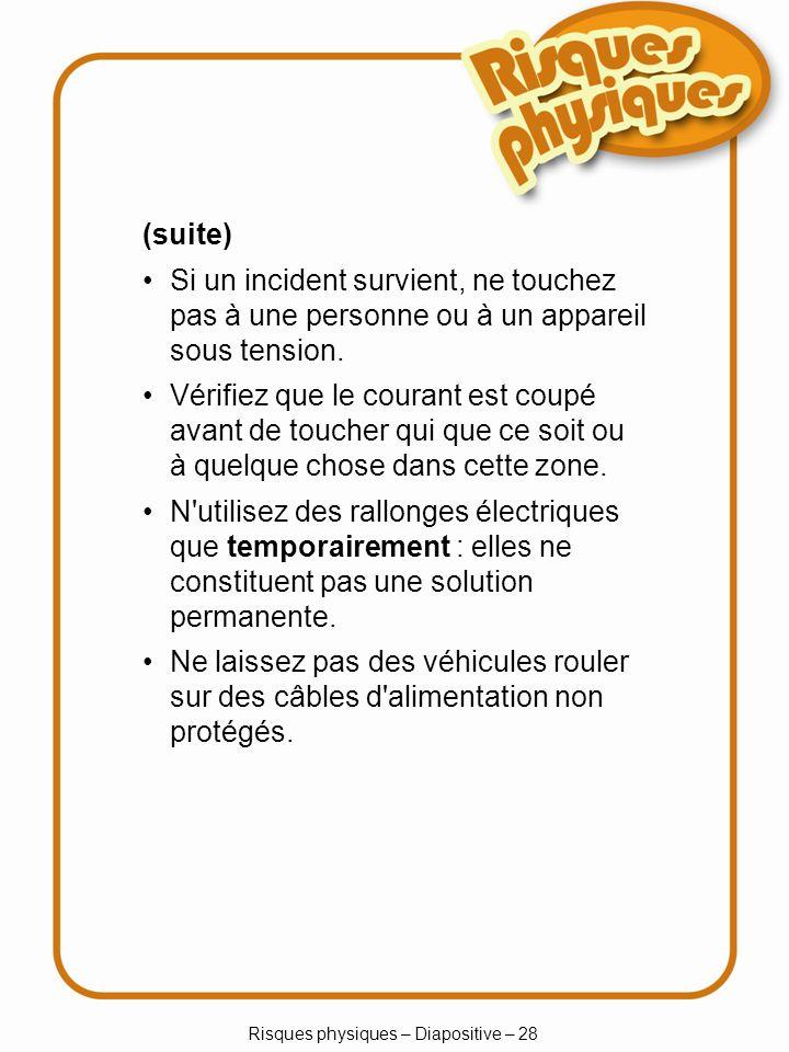 Risques physiques – Diapositive – 28 (suite) Si un incident survient, ne touchez pas à une personne ou à un appareil sous tension.