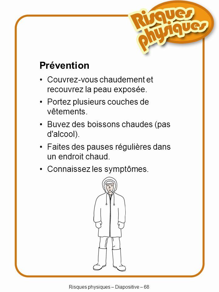 Risques physiques – Diapositive – 68 Prévention Couvrez-vous chaudement et recouvrez la peau exposée.