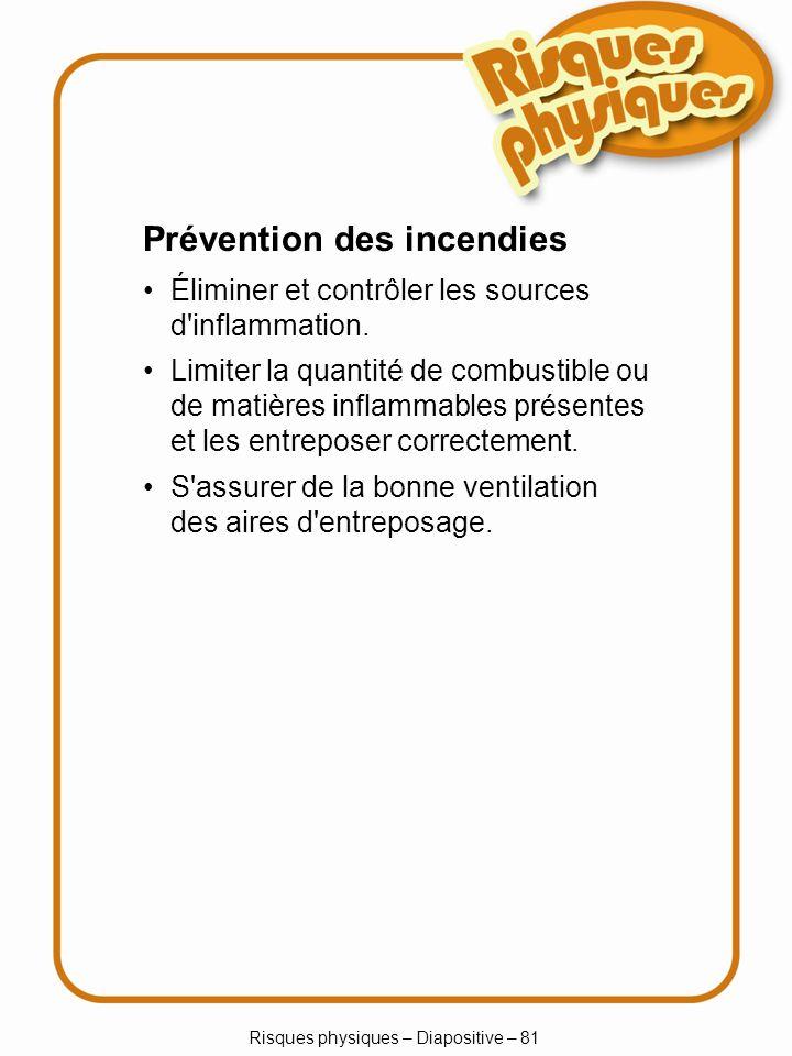 Risques physiques – Diapositive – 81 Prévention des incendies Éliminer et contrôler les sources d inflammation.