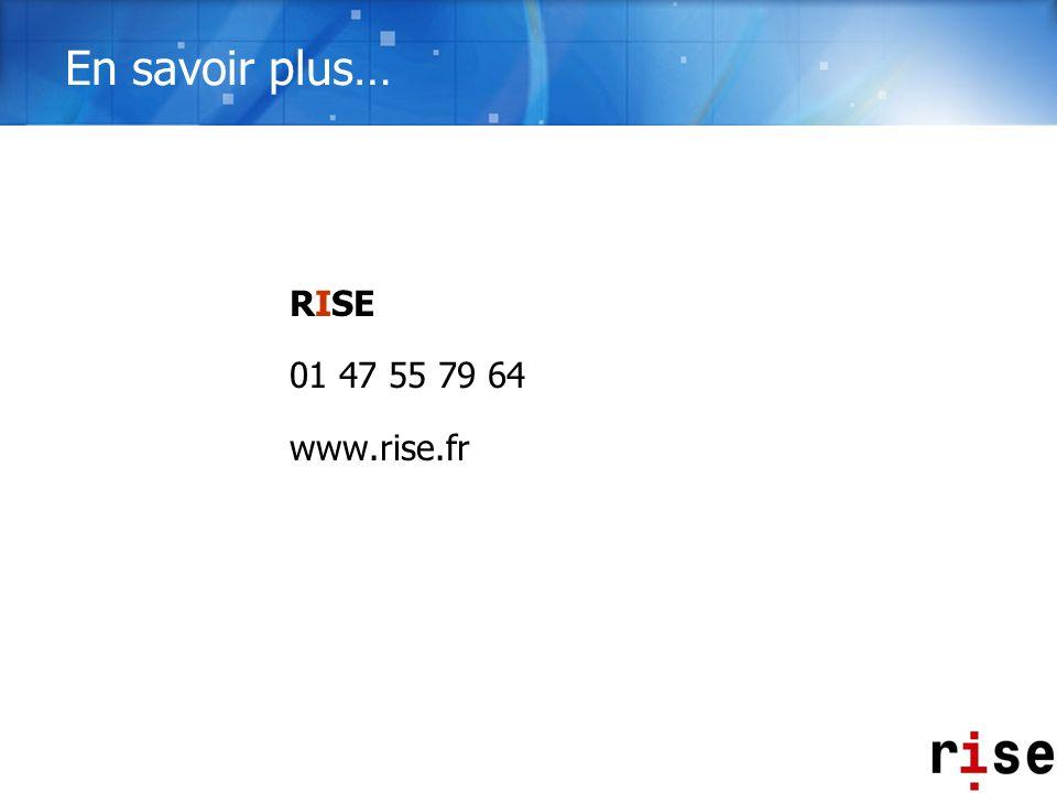 En savoir plus… RISE 01 47 55 79 64 www.rise.fr