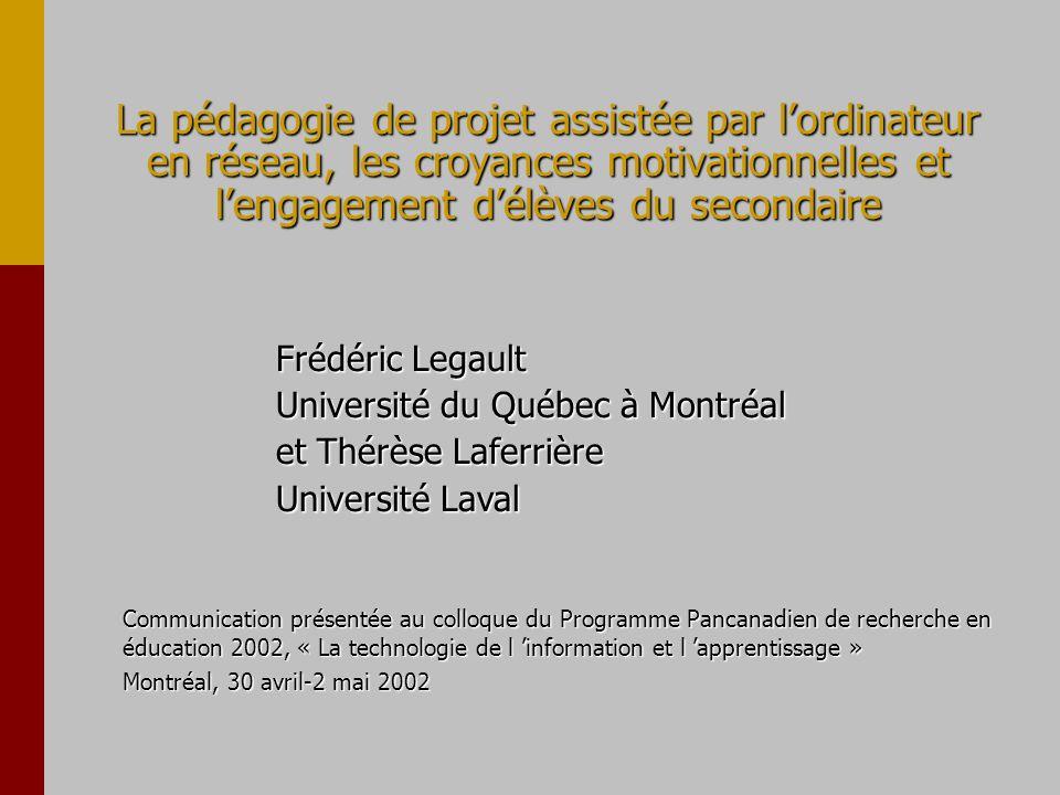 La pédagogie de projet assistée par lordinateur en réseau, les croyances motivationnelles et lengagement délèves du secondaire Frédéric Legault Univer