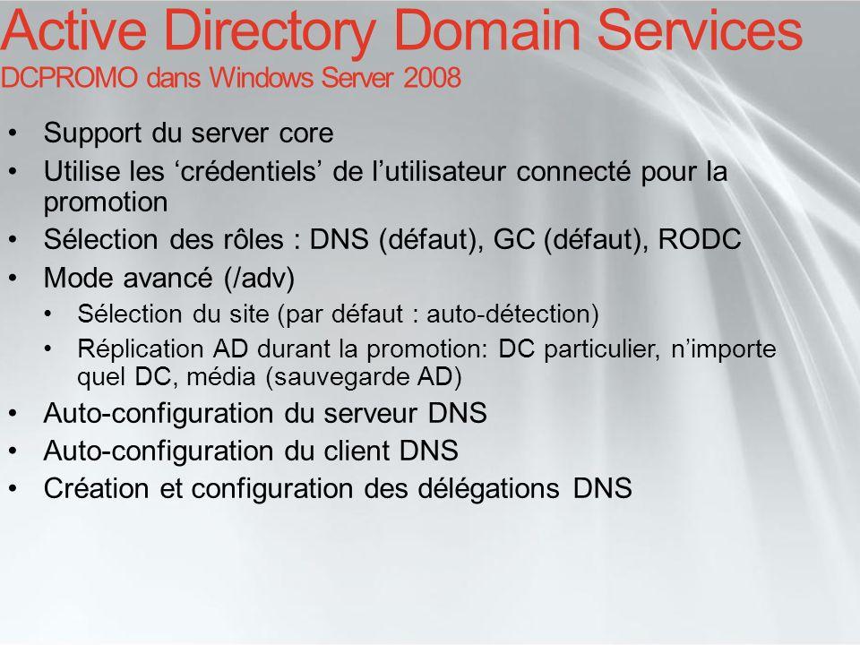 Support du server core Utilise les crédentiels de lutilisateur connecté pour la promotion Sélection des rôles : DNS (défaut), GC (défaut), RODC Mode a