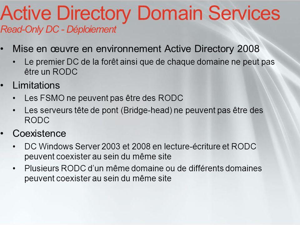 Mise en œuvre en environnement Active Directory 2008 Le premier DC de la forêt ainsi que de chaque domaine ne peut pas être un RODC Limitations Les FS