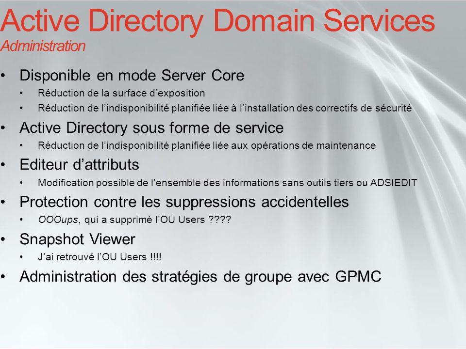 Active Directory Domain Services Administration Disponible en mode Server Core Réduction de la surface dexposition Réduction de lindisponibilité plani