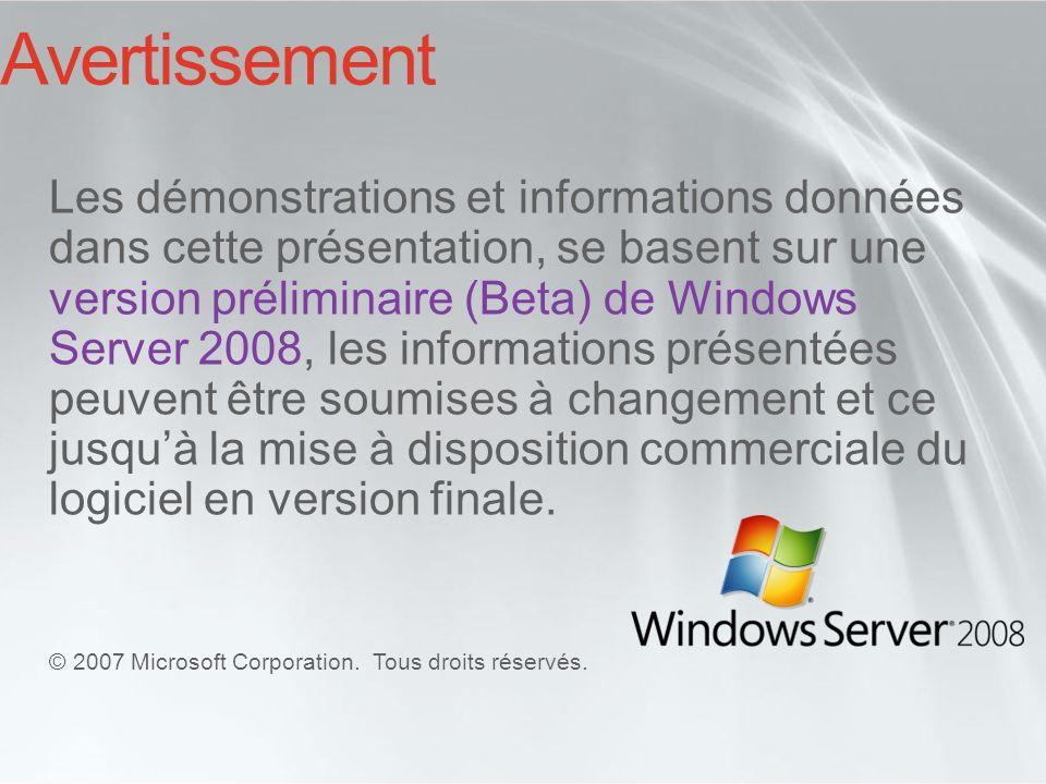 Les démonstrations et informations données dans cette présentation, se basent sur une version préliminaire (Beta) de Windows Server 2008, les informat