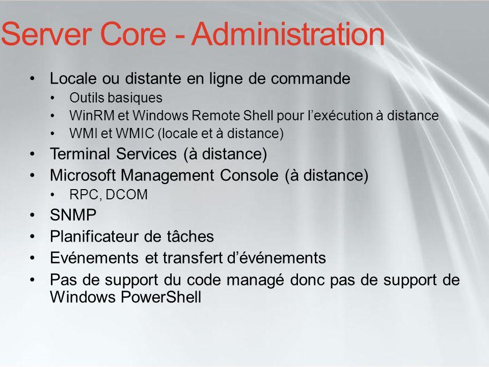 Server Core - Administration Locale ou distante en ligne de commande Outils basiques WinRM et Windows Remote Shell pour lexécution à distance WMI et W