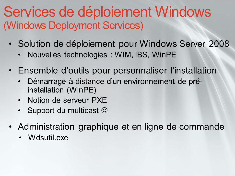 Services de déploiement Windows (Windows Deployment Services) Solution de déploiement pour Windows Server 2008 Nouvelles technologies : WIM, IBS, WinP