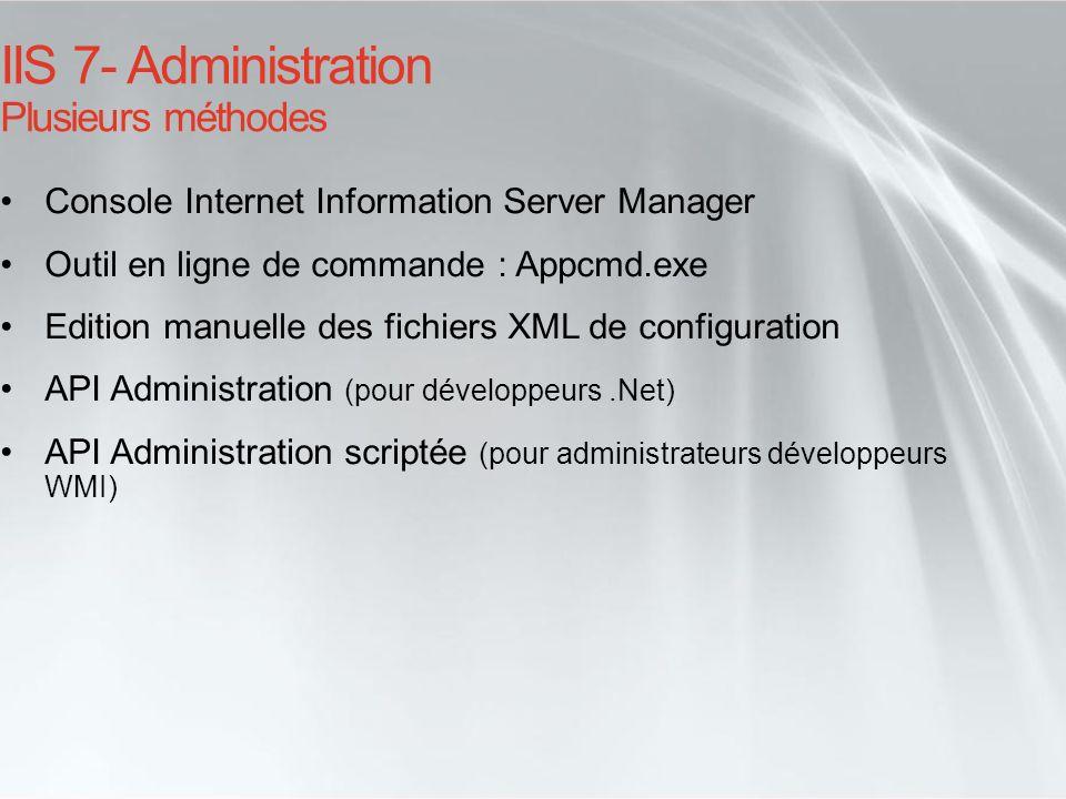 Délégation dadministration La fonction de délégation dans IIS 7 permet : Le verrouillage de sections de configuration pour contrôler quels paramétrages peuvent être définis dans les fichiers web.config (en général, une section de configuration de IIS correspond à un module de IIS) De définir par site et application, les utilisateurs autorisés à utiliser la console IIS Manager pour : Voir la configuration Modifier la configuration des fonctions qui ont leur section déverrouillée