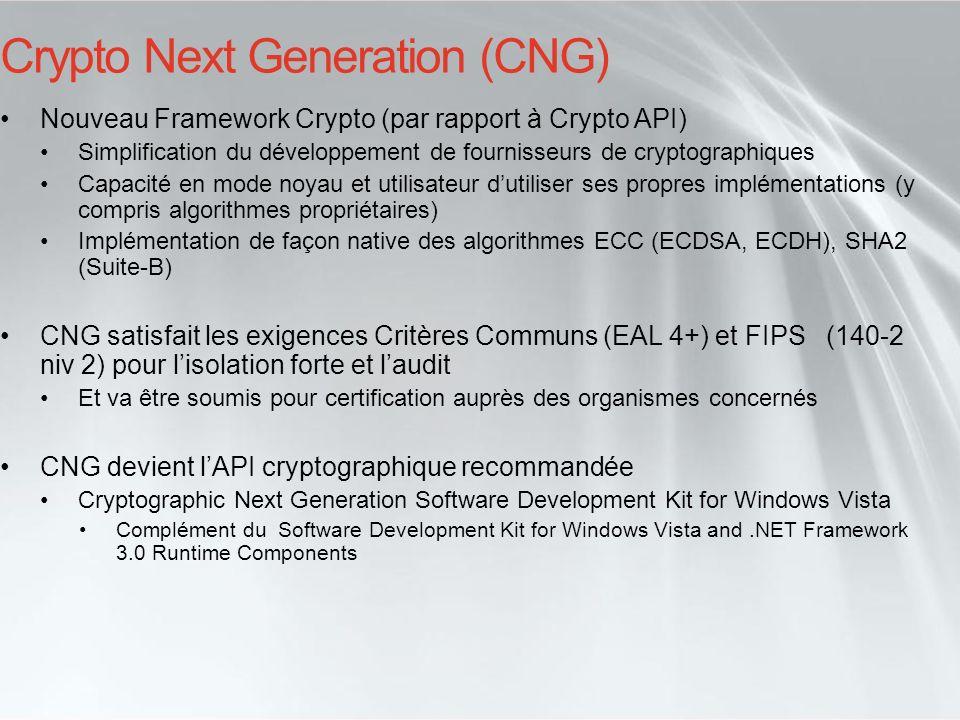Crypto Next Generation (CNG) Nouveau Framework Crypto (par rapport à Crypto API) Simplification du développement de fournisseurs de cryptographiques C